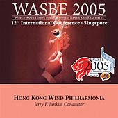 2005 WASBE Singapore: Hong Kong Wind Philharmonia by Hong Kong Wind Philharmonia