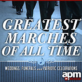 Greatest Marches Of All Time - Weddings, Funerals and Patriotic Celebrations by Various Artists