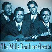 The Mills Brothers Greats by The Mills Brothers