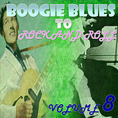 Boogie Blues to Rock 'n' Roll Part 8 by Various Artists
