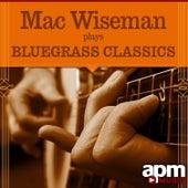 Mac Wiseman Plays Bluegrass Classics by Mac Wiseman