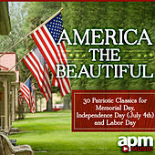 America The Beautiful - 30 Patriotic Classics for Memorial Day, Independence Day (July 4th) and Labor Day by Various Artists
