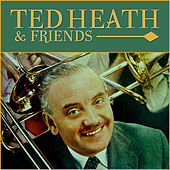Ted Heath & Friends by Various Artists