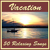 Vacation: 50 Relaxing Songs by Various Artists