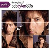 Playlist: The Very Best Of Bob Dylan '80s by Bob Dylan