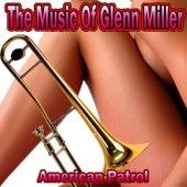 The Music of Glenn Miller: American Patrol by Glenn Miller