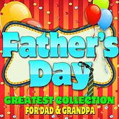 Father's Day! Greatest Collection for Dad & Grandpa by Various Artists