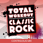 Total Workout : Classic Rock (Ideal for Running, Cardio Machines, 32 count Aerobics Classes) by Various Artists