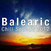 Balearic Chill Sounds 2012 by Various Artists