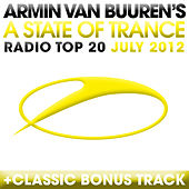 A State Of Trance Radio Top 20 - July 2012 (Including Classic Bonus Track) by Various Artists