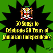50 Songs to Celebrate 50 Years of Jamaican Independence by Various Artists
