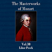 The Masterworks of Mozart, Vol. 30 by Libor Pesek
