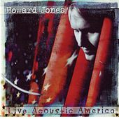 Howard Jones: Live Acoustic Amercia by Howard Jones