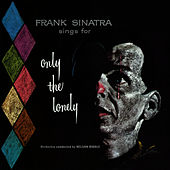 Frank Sinatra Sings for Only the Lonely (with the Nelson Riddle Orchestra) [Bonus Track Version] by Frank Sinatra