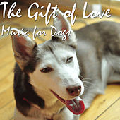 The Gift of Love: Music for Dogs by Pianissimo Brothers