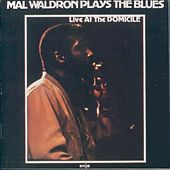 Mal Waldron Plays the Blues (Live At The Domicile) by Mal Waldron