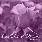 Last Rose of Summer: 50 Classic Songs by Various Artists