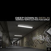 Deep Down in Berlin 8 - Independent German Electronic Music Sampler by Various Artists
