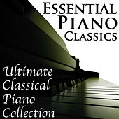 Essential Piano Classics - Ultimate Classical Piano Collection by Mikhail Korzhev