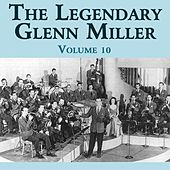 The Legendary Glenn Miller Volume 10 by Glenn Miller