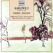 Karłowicz: Complete Songs - Chopin & Poulenc: Polish Songs by Sophie de Tillesse