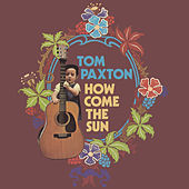 How Come The Sun by Tom Paxton