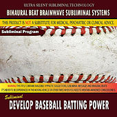 Develop Baseball Batting Power by Binaural Beat Brainwave Subliminal Systems