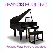 Poulenc Plays Poulenc And Satie by Francis Poulenc