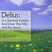 Delius: In A Summer Garden And Over The Hills And Far Away by Royal Philharmonic Orchestra