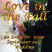 Love in the Fall: 50 Songs for Your September 2012 Wedding by Various Artists