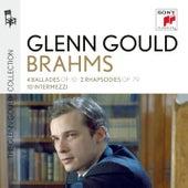 Glenn Gould plays Brahms: 4 Ballades op. 10; 2 Rhapsodies op. 79; 10 Intermezzi by Glenn Gould