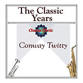 The Classic Years by Conway Twitty