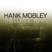 The Classic Years von Hank Mobley