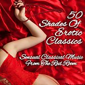 50 Shades Of Erotic Classics - Sensual Classical Music From The Red Room by Various Artists