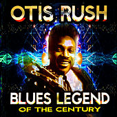 Blues Legend of the Century by Otis Rush