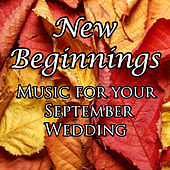 New Beginnings: Music for Your September Wedding by Various Artists