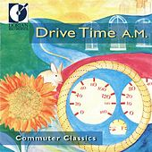 Drive Time A.M. (Commuter Classics) by Various Artists