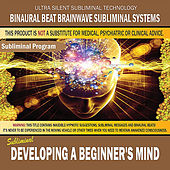Developing a Beginner's Mind by Binaural Beat Brainwave Subliminal Systems