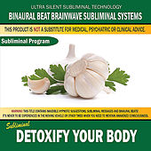 Detoxify Your Body by Binaural Beat Brainwave Subliminal Systems