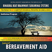 Bereavement Aid by Binaural Beat Brainwave Subliminal Systems