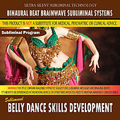 Belly Dance Skills Development by Binaural Beat Brainwave Subliminal Systems