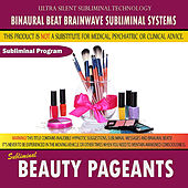 Beauty Pageants by Binaural Beat Brainwave Subliminal Systems