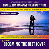 Becoming the Best Lover by Binaural Beat Brainwave Subliminal Systems