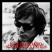 Jose Feliciano - Sus Grandes Éxitos by Jose Feliciano