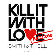 Kill It With Love (Remixes Part 2) by Smith