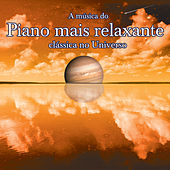 A Musica Do Piano Mais Relaxante Classica No Universo by Various Artists