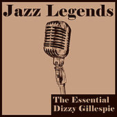 Jazz Legends: The Essential Dizzy Gillespie by Dizzy Gillespie