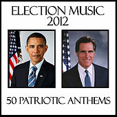 Election Music 2012: 50 Patriotic Anthems by Various Artists