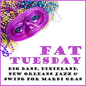 Fat Tuesday: : Big Band, Dixieland & New Orleans Jazz & Swing for Mardi Gras by Various Artists