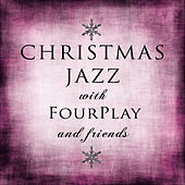 Christmas Jazz With Fourplay and Friends by Various Artists